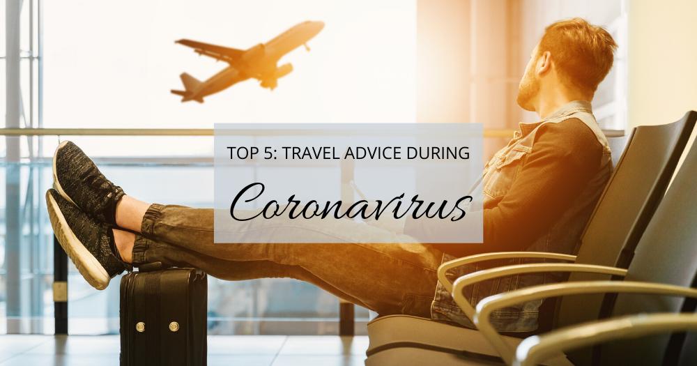 Top 5 Travel advice during Coronavirus